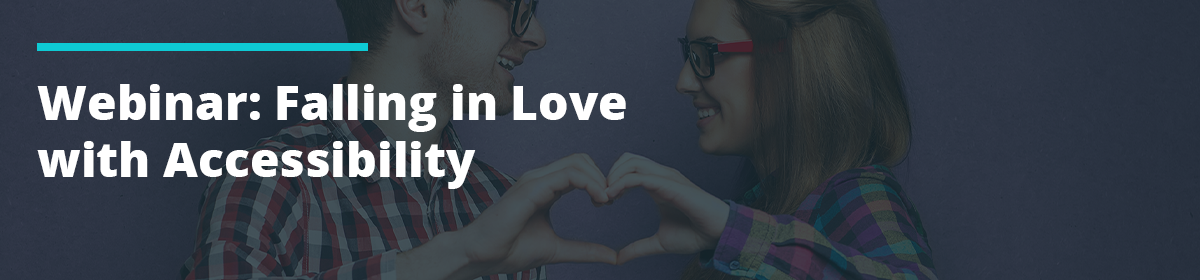 Webinar: Falling in Love with Accessibility