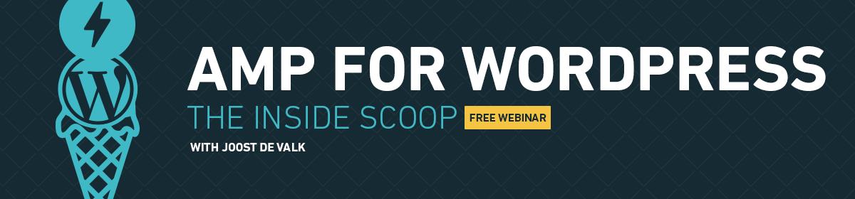 AMP for WordPress: The Inside Scoop with Joost de Valk