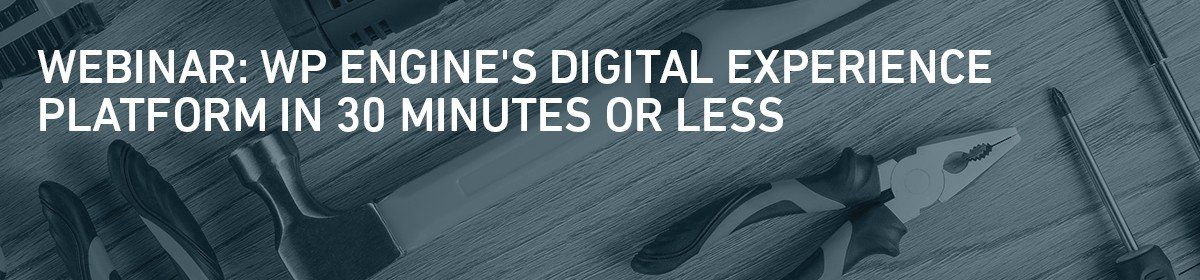 WP Engine's Digital Experience Platform in 30 Minutes or Less